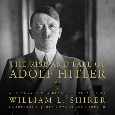 The Rise and Fall of Adolf Hitler by William L. Shirer audiobook