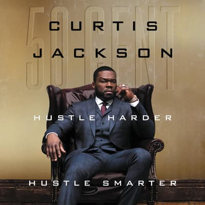 "Hustle Harder, Hustle Smarter by Curtis ""50 Cent"" Jackson audiobook"