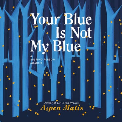 Your Blue Is Not My Blue by Aspen Matis audiobook