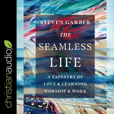 The Seamless Life by Steven  Garber audiobook