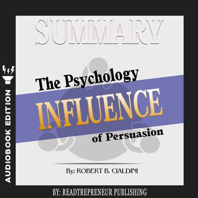 Summary of Influence: The Psychology of Persuasion by Robert B. Cialdini PhD by Readtrepreneur Publishing audiobook