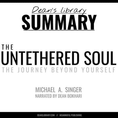 Summary: The Untethered Soul by Michael A. Singer by Dean Bokhari audiobook