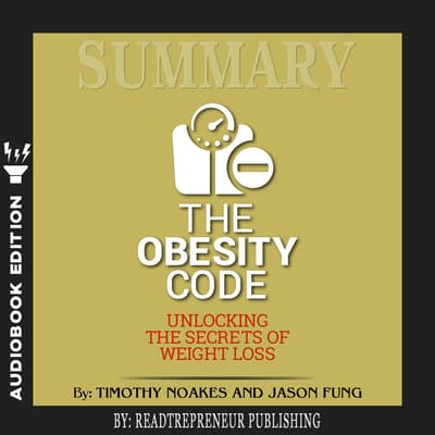 Summary of The Obesity Code: Unlocking the Secrets of Weight Loss by Dr. Jason Fung by Readtrepreneur Publishing audiobook