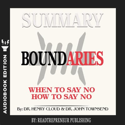 Summary of Boundaries: When To Say Yes, How to Say No by Henry Cloud and John Townsend by Readtrepreneur Publishing audiobook