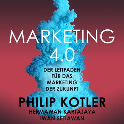 Marketing 4.0. Der Leitfaden für das Marketing der Zukunft by Philip Kotler audiobook
