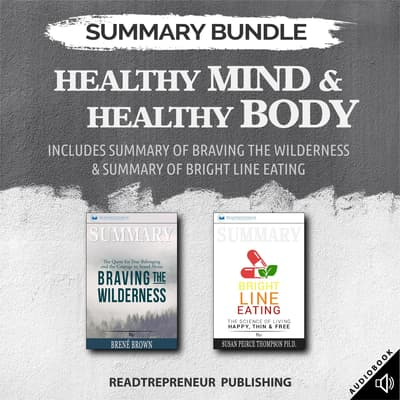 Summary Bundle: Healthy Mind & Healthy Body | Readtrepreneur Publishing: Includes Summary of Braving the Wilderness & Summary of Bright Line Eating by Readtrepreneur Publishing audiobook