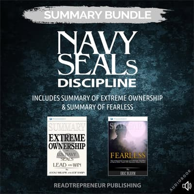 Summary Bundle: Navy SEALs Discipline | Readtrepreneur Publishing: Includes Summary of Extreme Ownership & Summary of Fearless by Readtrepreneur Publishing audiobook