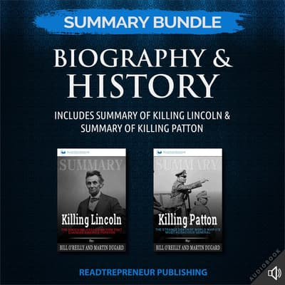 Summary Bundle: Biography & History | Readtrepreneur Publishing: Includes Summary of Killing Lincoln & Summary of Killing Patton by Readtrepreneur Publishing audiobook