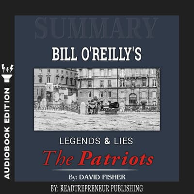 Summary of Legends and Lies: The Patriots by David Fisher by Readtrepreneur Publishing audiobook
