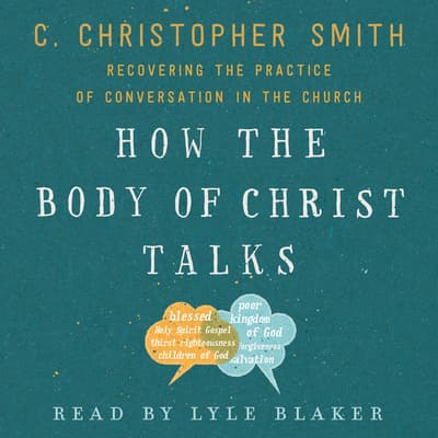 How the Body of Christ Talks by C. Christopher Smith audiobook