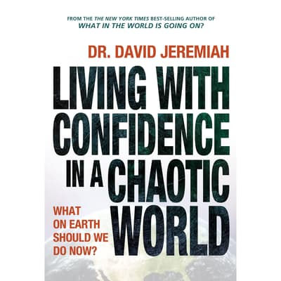 Living with Confidence in a Chaotic World by David Jeremiah audiobook