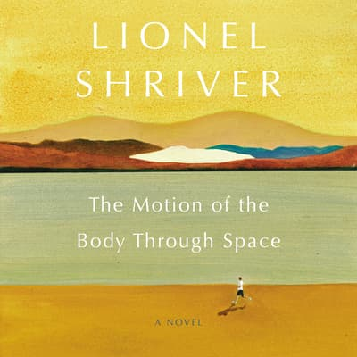 The Motion of the Body Through Space by Lionel Shriver audiobook