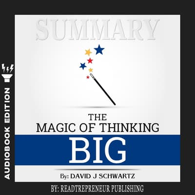 Summary of The Magic of Thinking Big by David J Schwartz by Readtrepreneur Publishing audiobook
