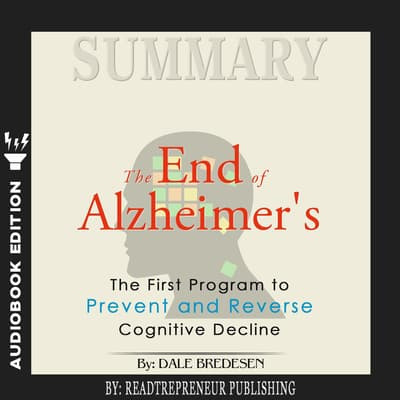 Summary of The End of Alzheimer's: The First Program to Prevent and Reverse Cognitive Decline by Dale Bredesen by Readtrepreneur Publishing audiobook
