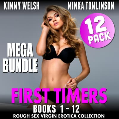First Timers Mega Bundle 12-Pack - Books 1 - 12 (Rough Sex Virgin Erotica Collection) by Kimmy Welsh audiobook