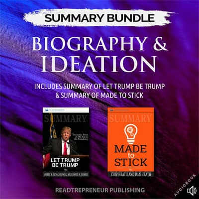 Summary Bundle: Biography & Ideation | Readtrepreneur Publishing: Includes Summary of Let Trump Be Trump & Summary of Made to Stick by Readtrepreneur Publishing audiobook