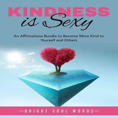 Kindness is Sexy by Bright Soul Words audiobook