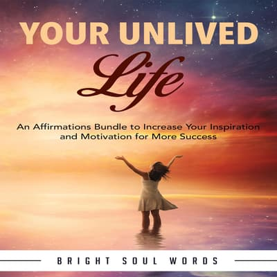 Your Unlived Life by Bright Soul Words audiobook