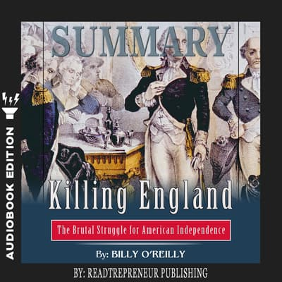 Summary of Killing England: The Brutal Struggle for American Independence by Bill O'Reilly by Readtrepreneur Publishing audiobook