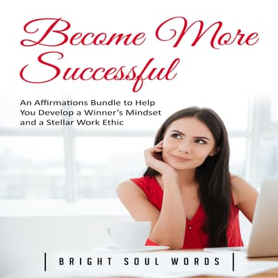 Become More Successful by Bright Soul Words audiobook