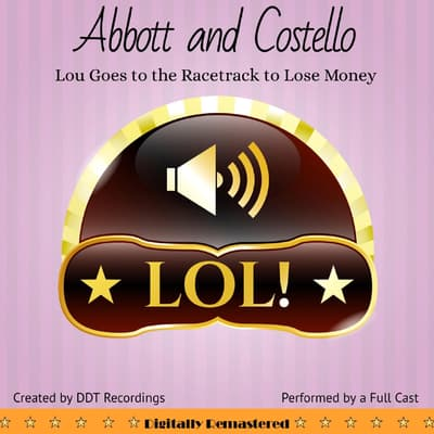Abbott and Costello: Lou Goes to the Racetrack to Lose Money by DDT Recordings audiobook