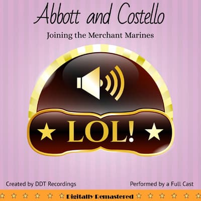 Abbott and Costello: Joining the Merchant Marines by DDT Recordings audiobook