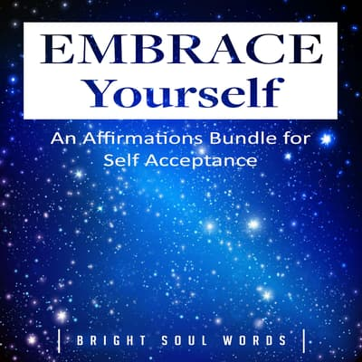 Embrace Yourself by Bright Soul Words audiobook
