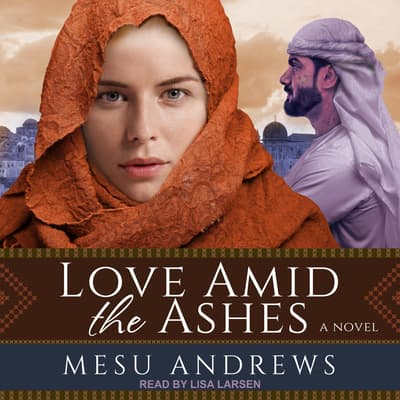 Love Amid the Ashes by Mesu Andrews audiobook