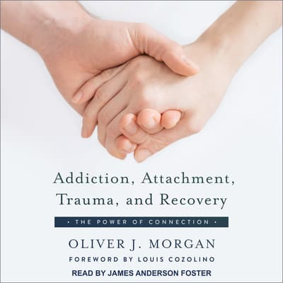 Addiction, Attachment, Trauma and Recovery by Oliver J. Morgan audiobook