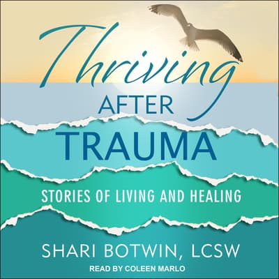 Thriving After Trauma by Shari Botwin, LCSW audiobook