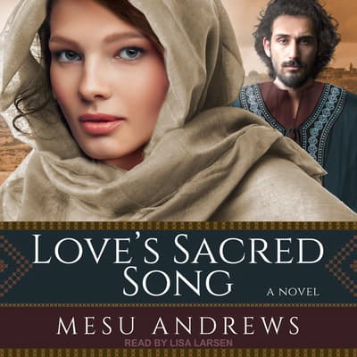 Love's Sacred Song by Mesu Andrews audiobook