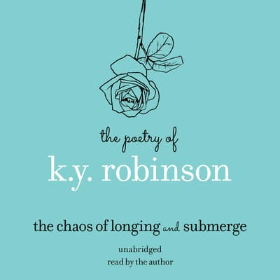 Poetry of K.Y. Robinson: The Chaos of Longing and Submerge by K.Y. Robinson audiobook