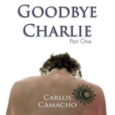 Goodbye Charlie by Carlos Camacho audiobook