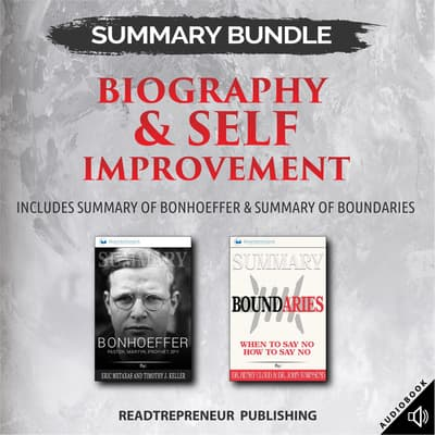 Summary Bundle: Biography & Self Improvement | Readtrepreneur Publishing: Includes Summary of Bonhoeffer & Summary of Boundaries by Readtrepreneur Publishing audiobook