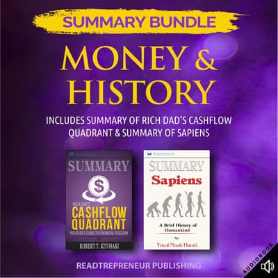 Summary Bundle: Money & History | Readtrepreneur Publishing: Includes Summary of Rich Dad's Cashflow Quadrant & Summary of Sapiens by Readtrepreneur Publishing audiobook