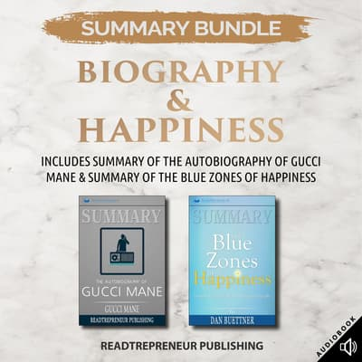 Summary Bundle: Biography & Happiness | Readtrepreneur Publishing: Includes Summary of The Autobiography of Gucci Mane & Summary of The Blue Zones of Happiness by Readtrepreneur Publishing audiobook