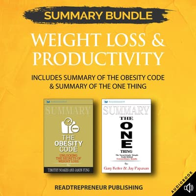 Summary Bundle: Weight Loss & Productivity | Readtrepreneur Publishing: Includes Summary of The Obesity Code & Summary of The ONE Thing by Readtrepreneur Publishing audiobook