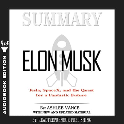 Summary of Elon Musk: Tesla, SpaceX, and the Quest for a Fantastic Future by Ashlee Vance by Readtrepreneur Publishing audiobook