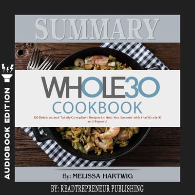 Summary of The Whole30 Cookbook: The 30-Day Guide to Total Health and Food Freedom by Melissa Hartwig and Dallas Hartwig by Readtrepreneur Publishing audiobook