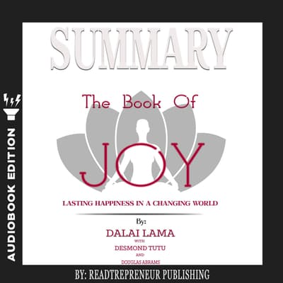 Summary of The Book of Joy: Lasting Happiness in a Changing World by Dalai Lama & Desmond Tutu by Readtrepreneur Publishing audiobook