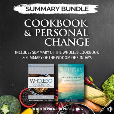 Summary Bundle: Cookbook & Personal Change | Readtrepreneur Publishing: Includes Summary of The Whole30 Cookbook & Summary of The Wisdom of Sundays by Readtrepreneur Publishing audiobook