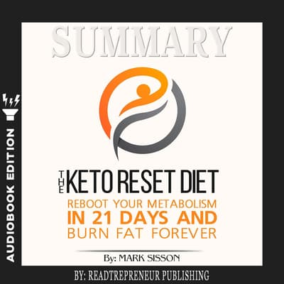 Summary of The Keto Reset Diet: Reboot Your Metabolism in 21 Days and Burn Fat Forever by Mark Sisson and Brad Kearns by Readtrepreneur Publishing audiobook