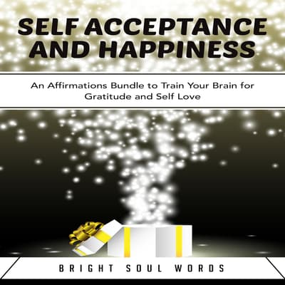 Self Acceptance and Happiness by Bright Soul Words audiobook