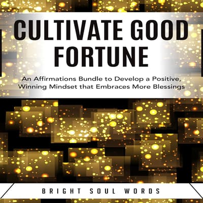 Cultivate Good Fortune by Bright Soul Words audiobook