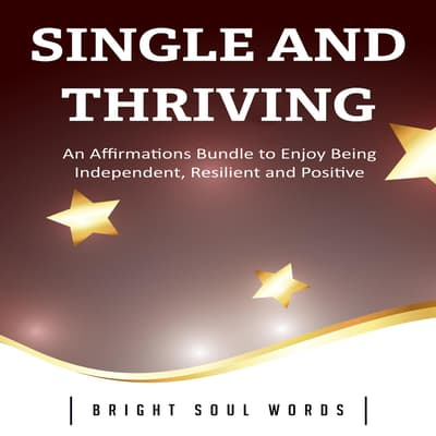 Single and Thriving by Bright Soul Words audiobook