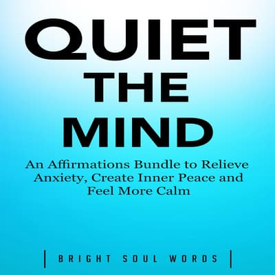 Quiet the Mind by Bright Soul Words audiobook