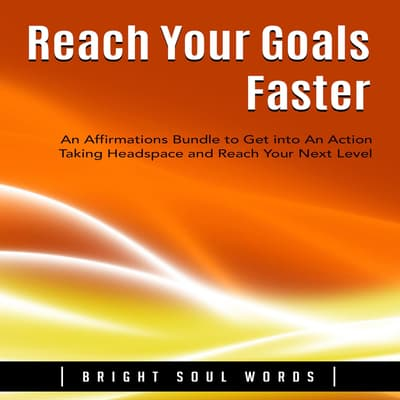 Reach Your Goals Faster by Bright Soul Words audiobook