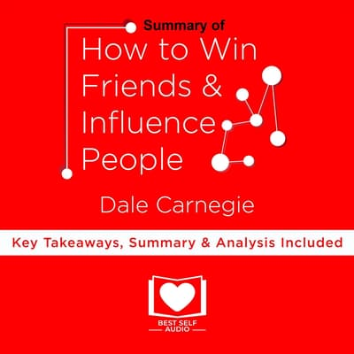 Summary of How To Win Friends And Influence People by Dale Carnegie by Best Self Audio audiobook