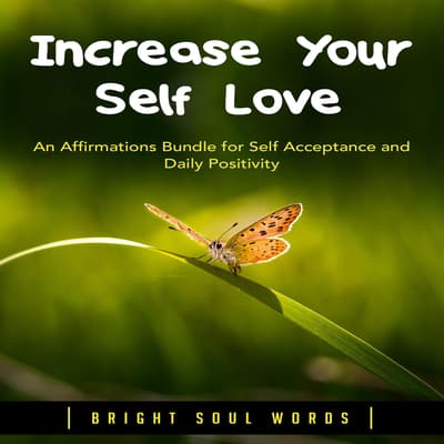 Increase Your Self Love by Bright Soul Words audiobook