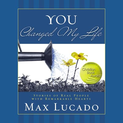 You Changed My Life by Max Lucado audiobook